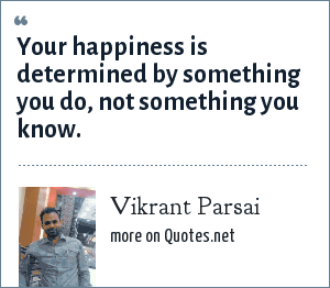 Vikrant Parsai: Your happiness is determined by something you do, not something you know.