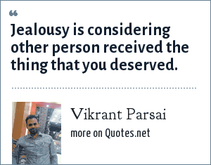 Vikrant Parsai: Jealousy is considering other person received the thing that you deserved.