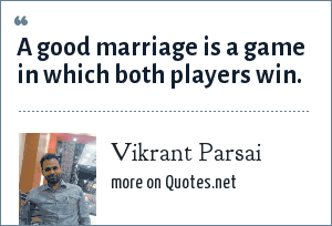 Vikrant Parsai: A good marriage is a game in which both players win.