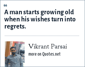 Vikrant Parsai: A man starts growing old when his wishes turn into regrets.