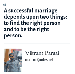 Vikrant Parsai: A successful marriage depends upon two things: to find the right person and to be the right person.