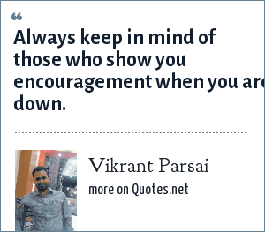 Vikrant Parsai: Always keep in mind of those who show you encouragement when you are down.