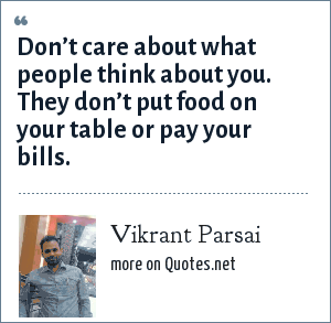 Vikrant Parsai: Don't care about what people think about you. They don't put food on your table or pay your bills.