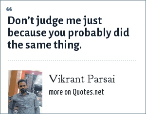 Vikrant Parsai: Don't judge me just because you probably did the same thing.