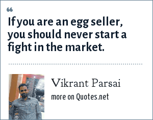 Vikrant Parsai: If you are an egg seller, you should never start a fight in the market.