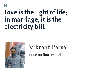 Vikrant Parsai: Love is the light of life; in marriage, it is the electricity bill.