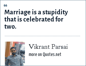 Vikrant Parsai: Marriage is a stupidity that is celebrated for two.