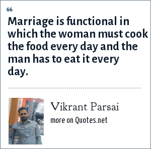 Vikrant Parsai: Marriage is functional in which the woman must cook the food every day and the man has to eat it every day.
