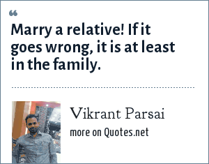 Vikrant Parsai: Marry a relative! If it goes wrong, it is at least in the family.