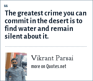Vikrant Parsai: The greatest crime you can commit in the desert is to find water and remain silent about it.