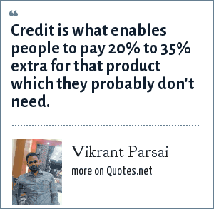 Vikrant Parsai: Credit is what enables people to pay 20% to 35% extra for that product which they probably don't need.