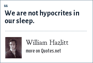 William Hazlitt: We are not hypocrites in our sleep.