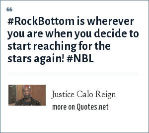 Justice Calo Reign: #RockBottom is wherever you are when you decide to start reaching for the stars again! #NBL