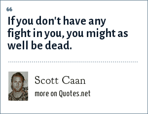 Scott Caan: If you don't have any fight in you, you might as well be dead.