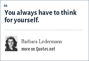 Barbara Ledermann: You always have to think for yourself.