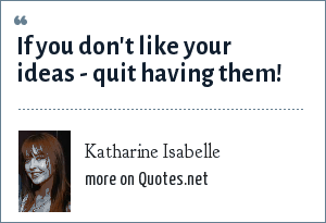 Katharine Isabelle: If you don't like your ideas - quit having them!