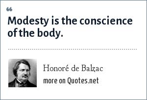 Honoré de Balzac: Modesty is the conscience of the body.