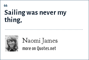 Naomi James: Sailing was never my thing,