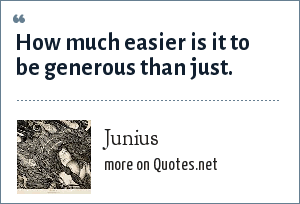 Junius: How much easier is it to be generous than just.
