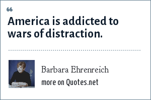 Barbara Ehrenreich: America is addicted to wars of distraction.