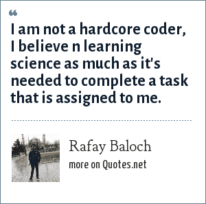 Rafay Baloch: I am not a hardcore coder, I believe n learning science as much as it's needed to complete a task that is assigned to me.