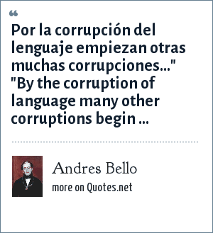 Andres Bello: Por la corrupción del lenguaje empiezan otras muchas corrupciones...