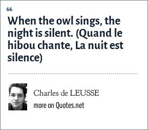 Charles de LEUSSE: When the owl sings, the night is silent. (Quand le hibou chante, La nuit est silence)
