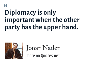Jonar Nader: Diplomacy is only important when the other party has the upper hand.