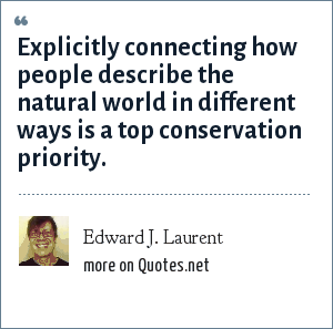 Edward J. Laurent: Explicitly connecting how people describe the natural world in different ways is a top conservation priority.