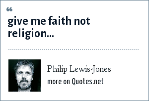 Philip Lewis-Jones: give me faith not religion...