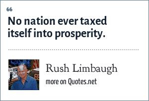 Rush Limbaugh: No nation ever taxed itself into prosperity.