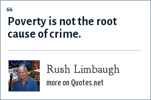 Rush Limbaugh: Poverty is not the root cause of crime.