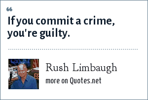 Rush Limbaugh: If you commit a crime, you're guilty.