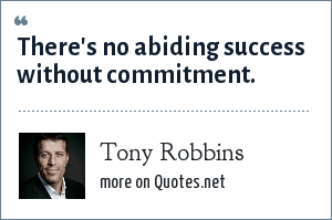 Tony Robbins: There's no abiding success without commitment.