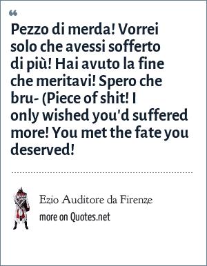 Ezio Auditore da Firenze: Pezzo di merda! Vorrei solo che avessi sofferto di più! Hai avuto la fine che meritavi! Spero che bru- (Piece of shit! I only wished you'd suffered more! You met the fate you deserved!