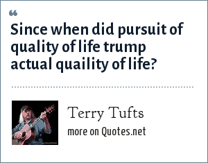 Terry Tufts: Since when did pursuit of quality of life trump actual quaility of life?