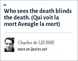 Charles de LEUSSE: Who sees the death blinds the death. (Qui voit la mort Aveugle la mort)