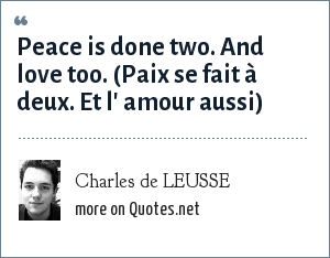 Charles de LEUSSE: Peace is done two. And love too. (Paix se fait à deux. Et l' amour aussi)