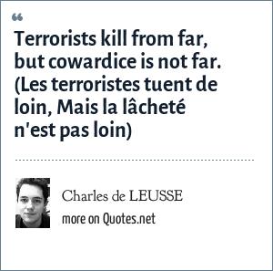 Charles de LEUSSE: Terrorists kill from far, but cowardice is not far. (Les terroristes tuent de loin, Mais la lâcheté n'est pas loin)