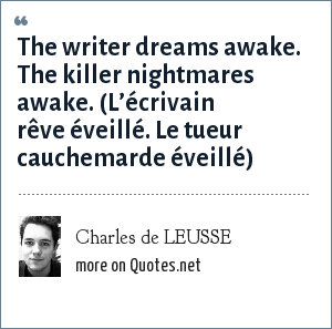 Charles de LEUSSE: The writer dreams awake. The killer nightmares awake. (L'écrivain rêve éveillé. Le tueur cauchemarde éveillé)