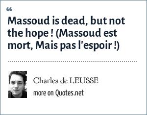 Charles de LEUSSE: Massoud is dead, but not the hope ! (Massoud est mort, Mais pas l'espoir !)