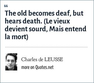 Charles de LEUSSE: The old becomes deaf, but hears death. (Le vieux devient sourd, Mais entend la mort)
