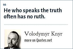 Volodymyr Knyr: He who speaks the truth often has no ruth.