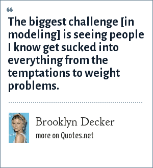Brooklyn Decker: The biggest challenge [in modeling] is seeing people I know get sucked into everything from the temptations to weight problems.