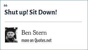 Ben Stern: Shut up! Sit Down!
