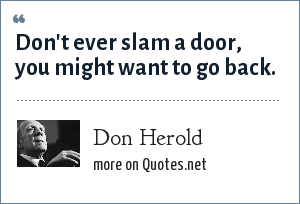 Don Herold: Don't ever slam a door, you might want to go back.