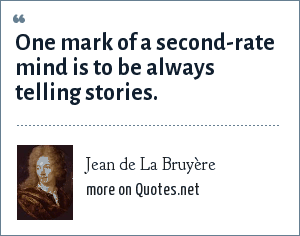 Jean de La Bruyère: One mark of a second-rate mind is to be always telling stories.