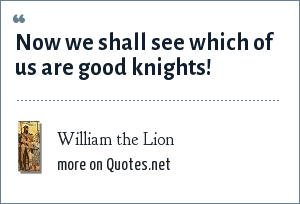 William the Lion: Now we shall see which of us are good knights!