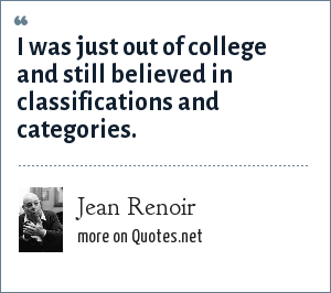 Jean Renoir: I was just out of college and still believed in classifications and categories.