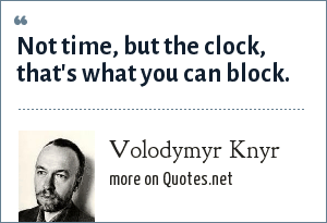 Volodymyr Knyr: Not time, but the clock, that's what you can block.